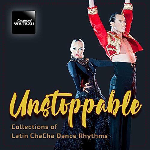 Unstoppable (Collection of Latin Chacha Dance Rhythms)